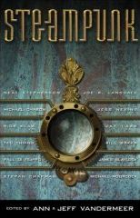 The Steampunk Anthology edited by Ann & Jeff Vandermeer